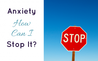 Anxiety – How Can I Stop It?