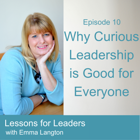 Lessons for Leaders 10: Why Being a Curious Leader is Good for Everyone
