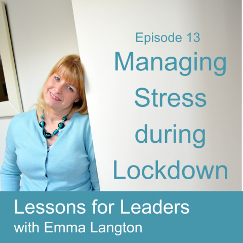 Lessons for Leaders 13: Managing Stress During the Lockdown