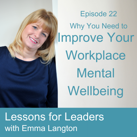 Lessons for Leaders 22: Why You Need to Improve Your Workplace Mental Wellbeing