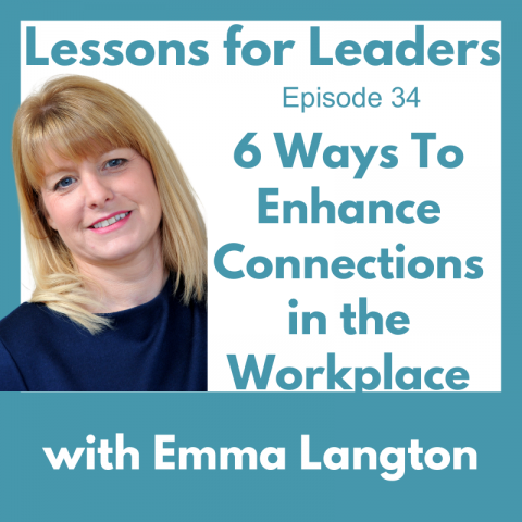 Lessons for Leaders 34: 6 Ways to Enhance Connections at Work
