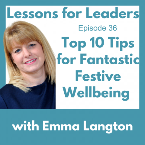 Lessons for Leaders 36: Top 10 Tips for Fantastic Festive Wellbeing
