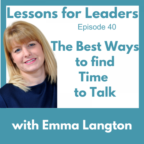 Lessons for Leaders 40: The Best Ways to Find Time to Talk