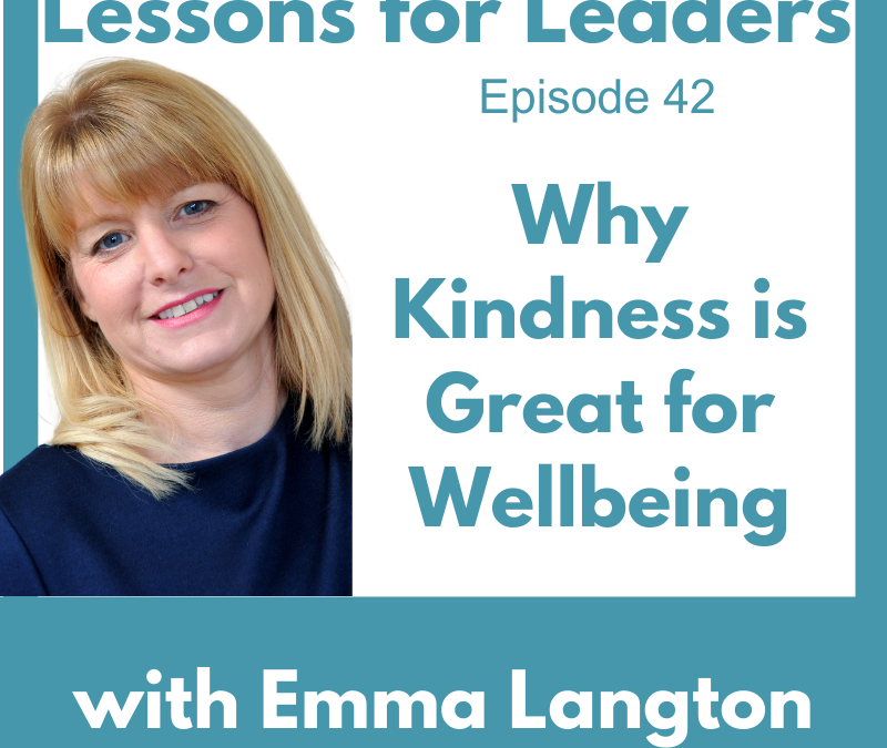 Lessons for Leaders 42: Why Kindness Is Great for Wellbeing