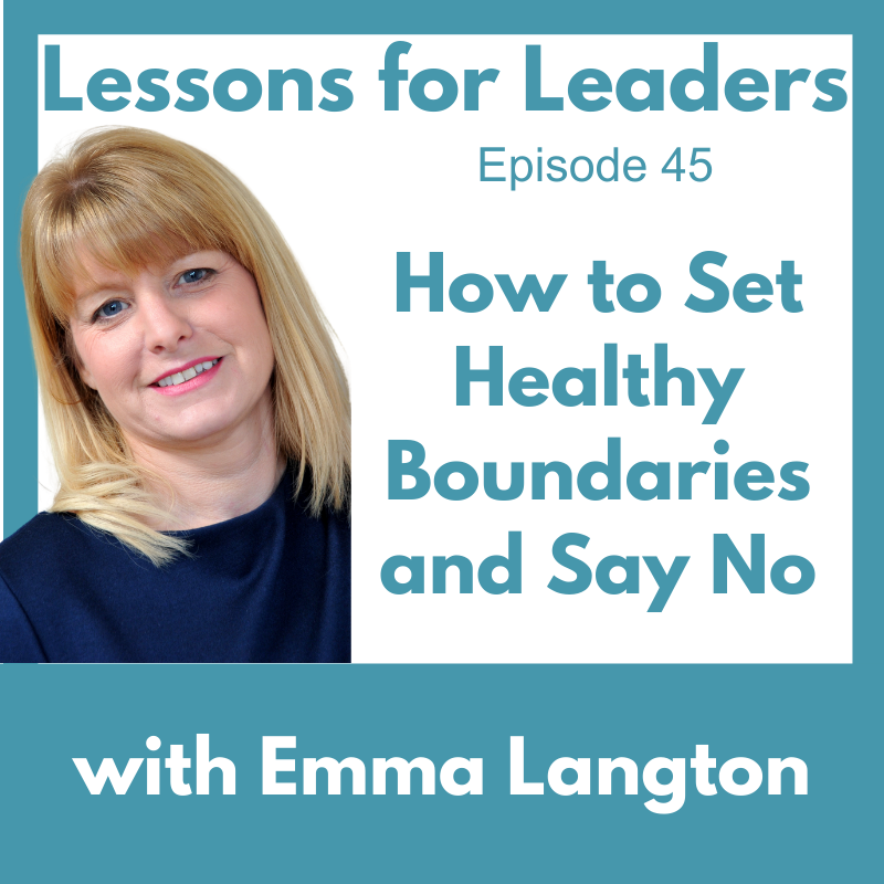 Lessons for Leaders 45: How to Set Healthy Boundaries and Say No