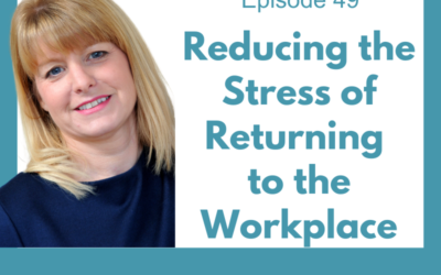 Lessons For Leaders 49: Reducing the Stress of Returning to the Workplace