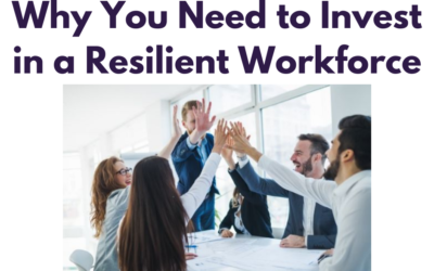 Why You Need to Invest in a Resilient Workforce