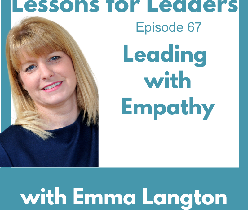 Lessons for Leaders 67: Leading with Empathy