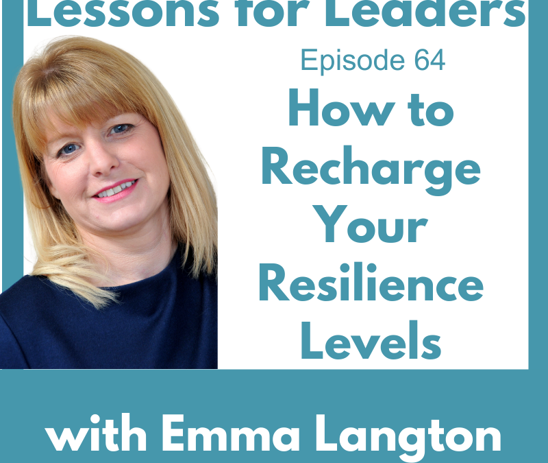 Lessons for Leaders 64: How to Recharge Your Resilience Levels