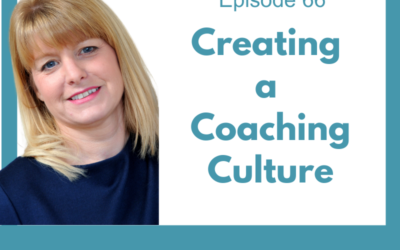 Lessons for Leaders 66:  Creating a Coaching Culture