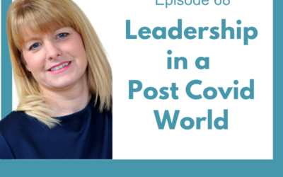 Lessons for Leaders 68: Leadership in a Post Covid World