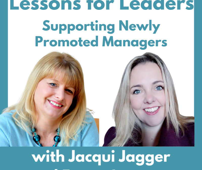 Lessons for Leaders 73:  Supporting Managers who are Newly Promoted